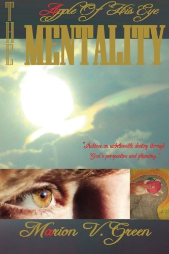 The Apple Of His Eye Mentality: Encouraging the Olive Trees and Fruitful Vines (Volume 1): Green, ...