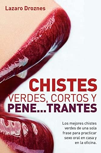 9781502775146: Chistes verdes, cortos y pene...trantes: Los mejores chistes verdes de una sola frase para practicar sexo oral, en casa, en la oficina y en los ... sobre el amor) (Volume 6) (Spanish Edition)