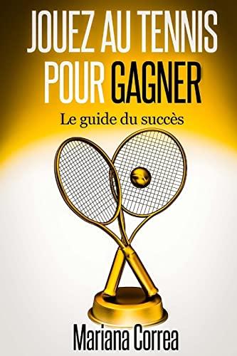 9781502777034: Jouez au Tennis pour Gagner: Le guide de succes