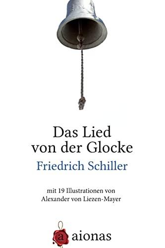 Das Lied von der Glocke: mit 19 Illustrationen von Alexander von Liezen-Mayer (German Edition): ...
