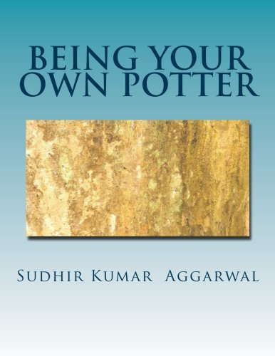 Being Your Own Potter: A Guide to: Aggarwal, MR Sudhir