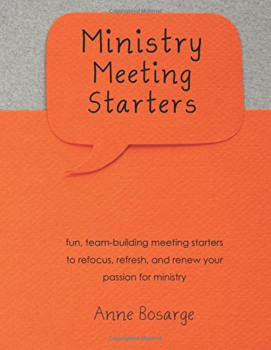 Ministry Meeting Starters: fun, team-building meeting starters to refocus, refresh, and renew your ...