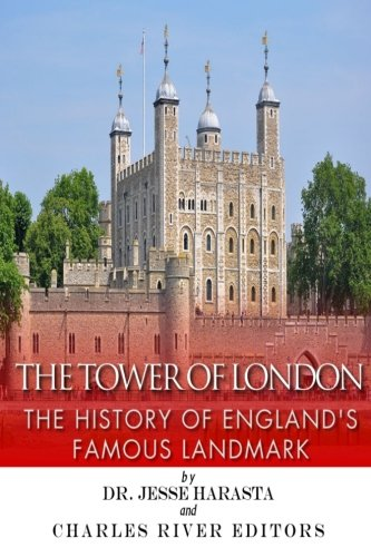 The Tower of London: The History of England's Famous Landmark: Charles River Editors; Harasta,...