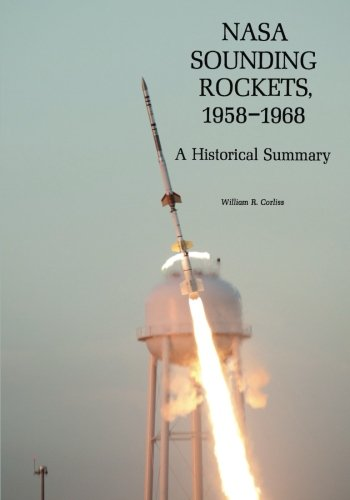 NASA Sounding Rockets, 1958-1968: A Historical Summary (The NASA Historical Report Series): ...