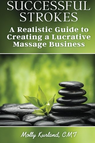 9781502794345: Successful Strokes: A Realistic Guide to Creating a Lucrative Massage Business