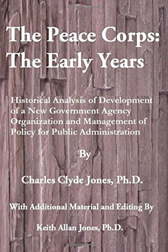 The Peace Corps: The Early Years: History,: Charles Clyde Jones