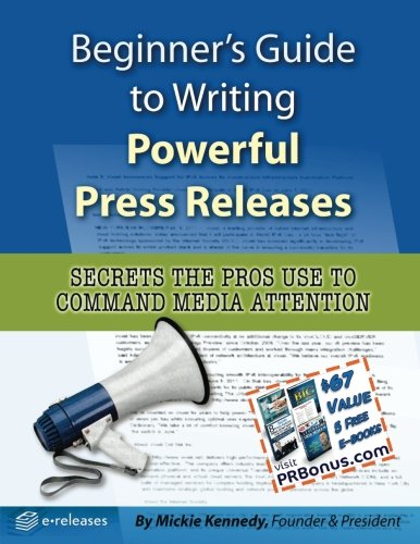 9781502812360: Beginner's Guide to Writing Powerful Press Releases: Secrets the Pros Use to Command Media Attention