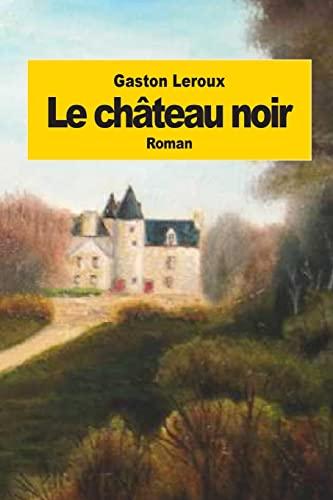 9781502812537: Le château noir (French Edition)
