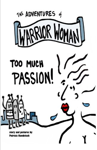 Adventures of Warrior Woman: Too Much Passion: Kambitsch, Patricia A