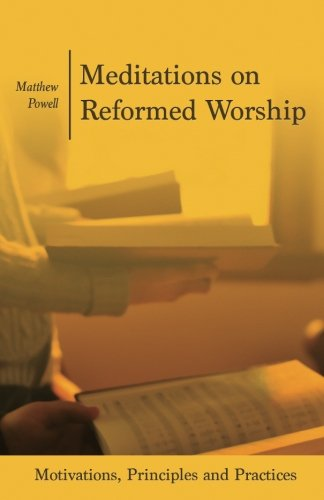9781502818263: Meditations on Reformed Worship: Motivations, Principles and Practices