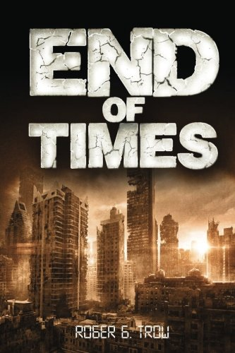 End of Times: Trow, Roger G.
