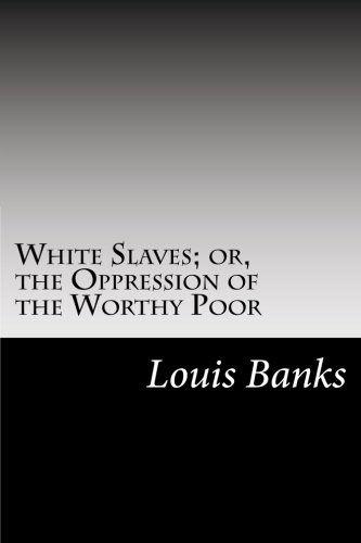 9781502825056: White Slaves; or, the Oppression of the Worthy Poor
