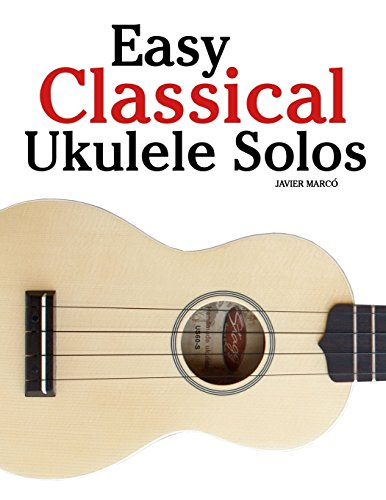 9781502826947: Easy Classical Ukulele Solos: Featuring music of Bach, Mozart, Beethoven, Vivaldi and other composers. In Standard Notation and TAB