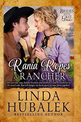 Rania Ropes a Rancher: A Historical Western Romance (Brides with Grit) (Volume 1): Linda K. Hubalek