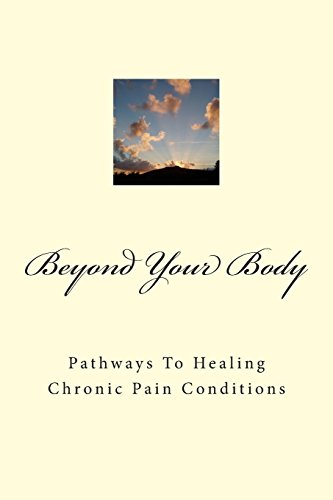 9781502830746: Beyond Your Body: Pathways to Healing Chronic Pain Conditions