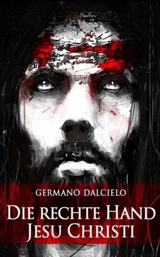 Die rechte Hand Jesu Christi: Thriller (German Edition): Germano Dalcielo