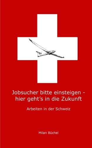 9781502835451: Jobsucher bitte einsteigen - hier geht's in die Zukunft: Arbeiten in der Schweiz