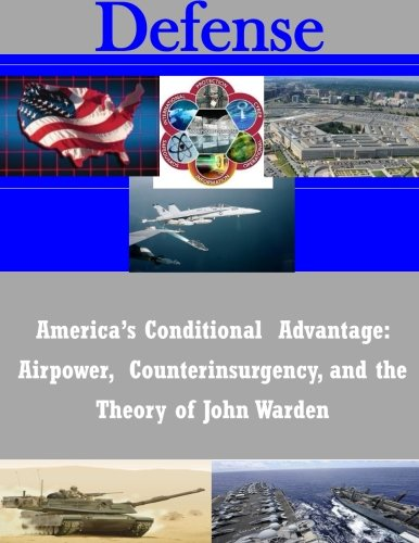 9781502835536: America's Conditional Advantage: Airpower, Counterinsurgency, and the Theory of John Warden (Defense)