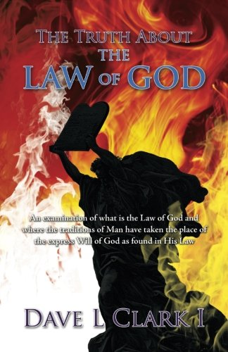 9781502839091: The Truth About the Law of God: An examination of what is the Law of God and where the traditions of Man have taken the place of the express Will of God as found in His Law