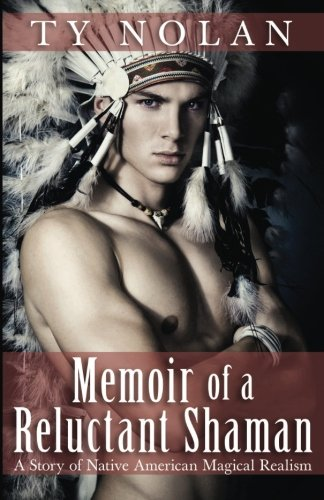 Memoir of a Reluctant Shaman (A Story of Native American Magical Realism): Nolan, Ty