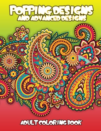 9781502848826: Popping Designs & Advanced Designs Adult Coloring Book: 14 (Beautiful Patterns & Designs Adult Coloring Books)