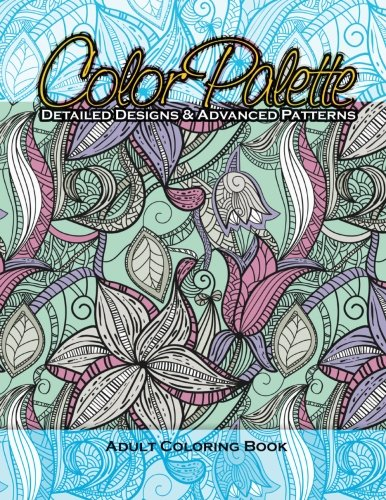 9781502849113: Color Palette Detailed Designs & Advanced Patterns Adult Coloring Book: 17 (Beautiful Patterns & Designs Adult Coloring Books)
