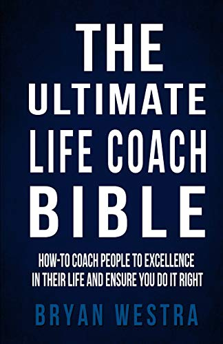 9781502849298: The Ultimate Life Coach Bible: How-To Coach People To Excellence In Their Life And Ensure You Do It Right