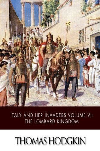 9781502853714: Italy and Her Invaders Volume VI: The Lombard Kingdom