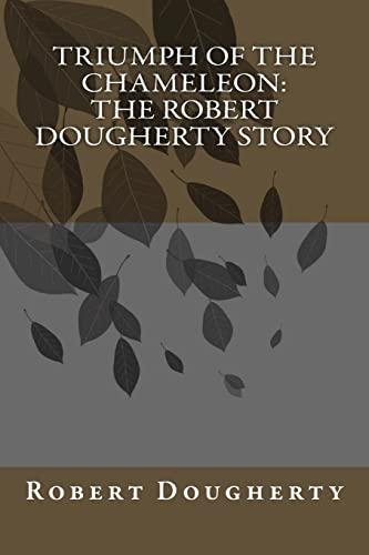 Triumph of the Chameleon: The Robert Dougherty Story: Dougherty, Mr. Robert