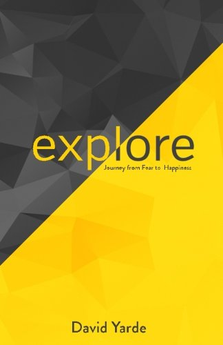 Explore: Journey from Fear to Happiness: Yarde, David S