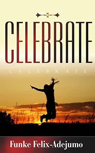 Celebrate! (Paperback): Funke Felix-adejumo