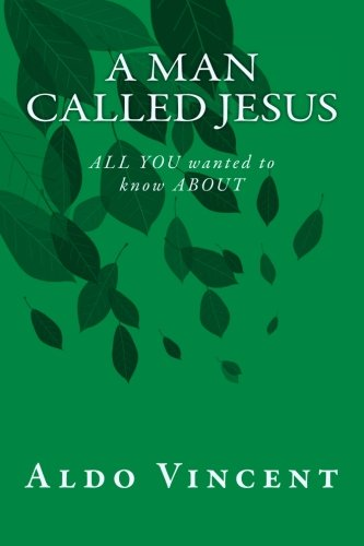 9781502878205: A Man called JESUS: ALL YOU wanted to know ABOUT