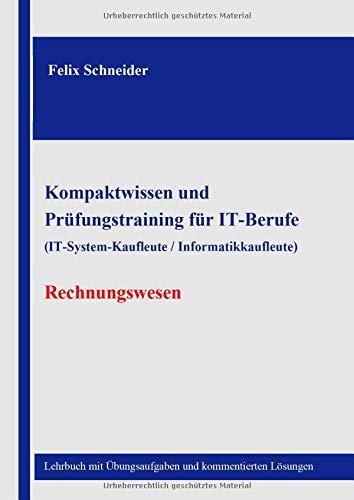 9781502881984: Kompaktwissen und Prüfungstraining für IT-Berufe (IT-System-Kaufleute / Informatikkaufleute) - Rechnungswesen: Lehrbuch mit Übungsaufgaben und kommentierten Lösungen