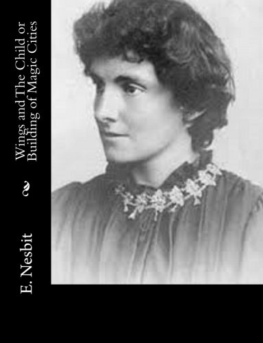 Wings and the Child or Building of: E. Nesbit