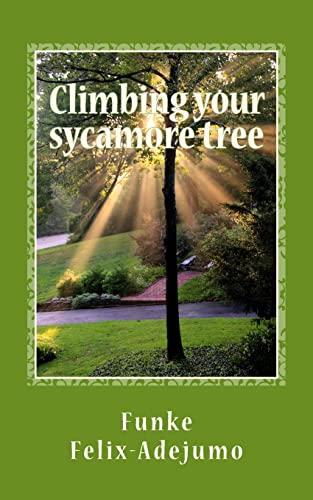 Climbing Your Sycamore Tree : Nurturing Your: Felix-Adejumo, Funke