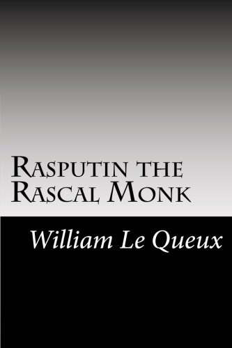 Rasputin the Rascal Monk: Le Queux, William