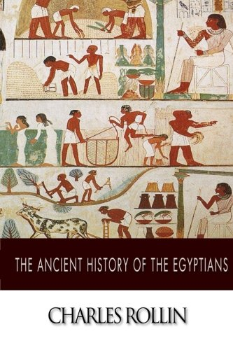 The Ancient History of the Egyptians: Rollin, Charles