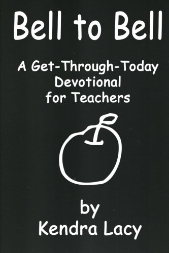 Bell to Bell: A Get-Through-Today Devotional for Teachers: Kendra Lacy