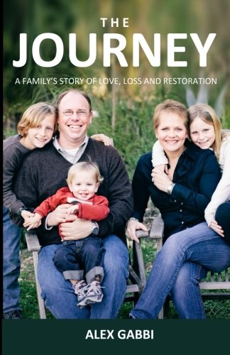 The Journey: A Family's Story of Love, Loss, and Restoration: Gabbi, Alex