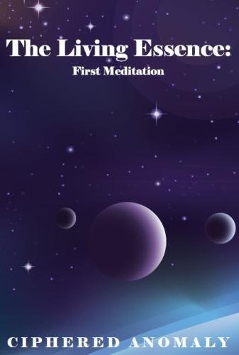 The Living Essence: First Meditation: Anomaly, Ciphered