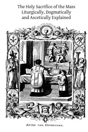 9781502896810: The Holy Sacrifice of the Mass: Liturgically, Dogmatically and Ascetically Explained