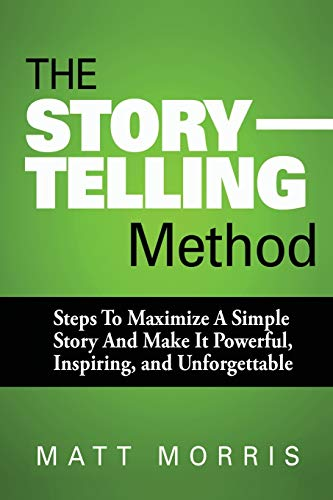 9781502901859: The Storytelling Method: Steps To Maximize a Simple Story and Make It Powerful, Inspiring, and Unforgettable: 3 (Storytelling, Conversation, Small Talk)