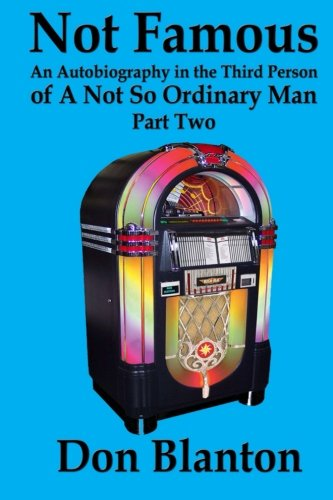 9781502903990: Not Famous - Part Two: An Autobiography In The Third Person Of A Not So Ordinary Man (Volume 2)