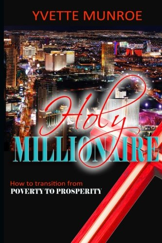 9781502904683: Holy Millionaire: How to Transition From Poverty to Prosperity