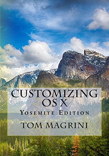 CUSTOMIZING OS X - Yosemite Edition: Fantastic Tricks, Tweaks, Hacks, Secret Commands, & Hidden...