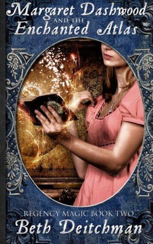 Margaret Dashwood and the Enchanted Atlas: Regency Magic Book Two (Volume 2): Deitchman, Beth