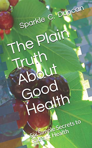 9781502905383: The Plain Truth About Good Health: Six Simple Secrets to Radiant Health