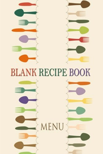 Blank Recipe Book : A Journal Of Recipes From Your Kitchen: A Blank Recipe Book For Collecting Your...
