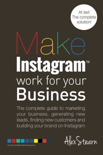 9781502911094: Make Instagram Work for your Business: The complete guide to marketing your business, generating leads, finding new customers and building your brand 6 (Make Social Media Work for your Business)