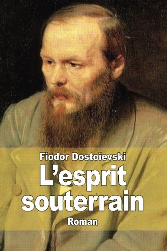 L'Esprit Souterrain: Dostoievski, Fiodor